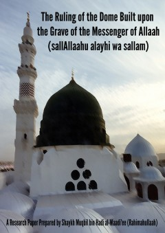 Miraath-Publications-The-Ruling-of-the-Dome-Built-upon-the-Grave-of-the-Messenger-of-Allaah1-600x848